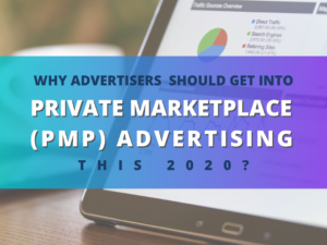 Why Advertisers and Media Agencies Should Get Into Private Marketplace (PMP) Advertising This 2020
